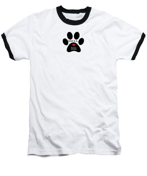 Love Is A Dog Paw Print  Baseball T-Shirt