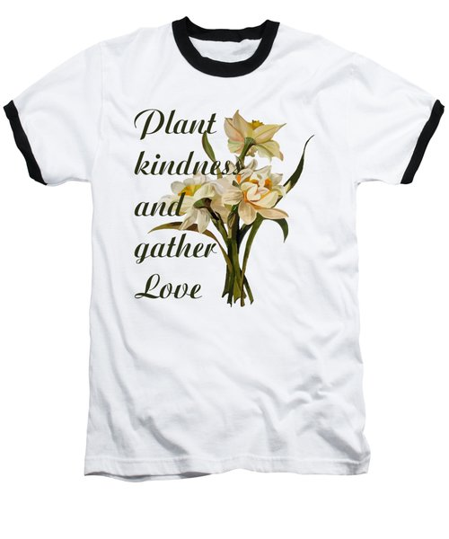 Plant Kindness And Gather Love Proverb  Baseball T-Shirt