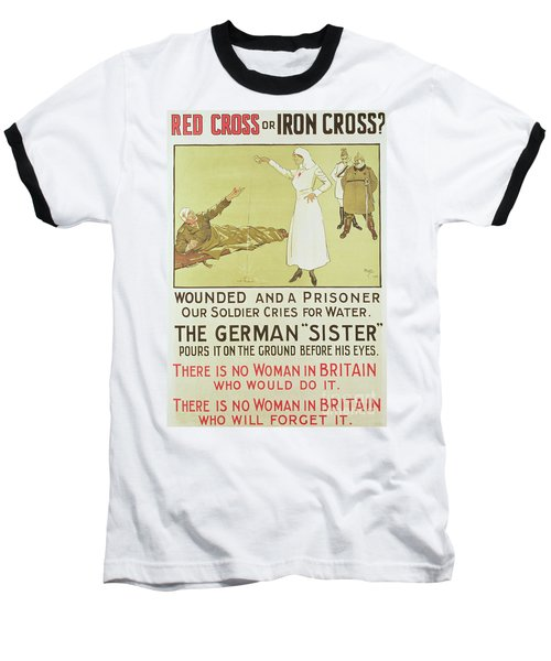 Red Cross Or Iron Cross, World War I Propaganda Poster Baseball T-Shirt