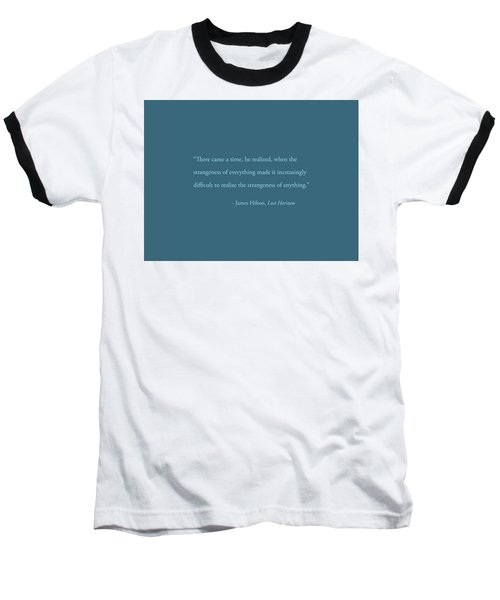 Strangeness Of Anything Baseball T-Shirt