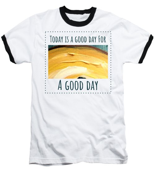 Today Is A Good Day Baseball T-Shirt