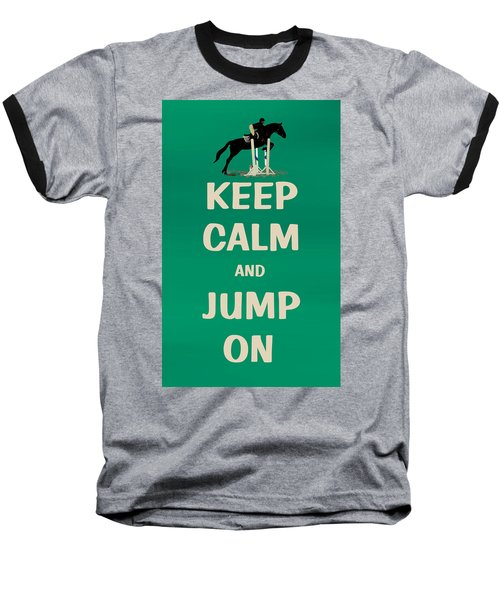 Keep Calm And Jump On Horse Baseball T-Shirt