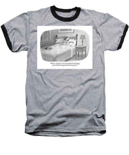 Honey, Wake Up!  I Just Remembered Something Baseball T-Shirt