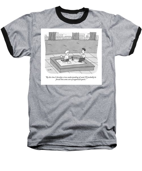 By The Time I Develop A True Understanding Baseball T-Shirt