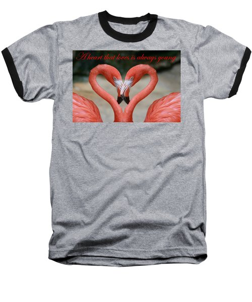 A Heart That Loves Is Always Young Baseball T-Shirt