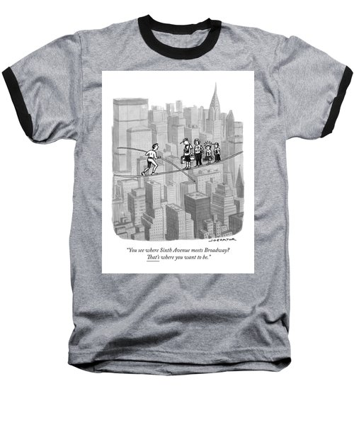 You See Where Sixth Avenue Meets Broadway Baseball T-Shirt