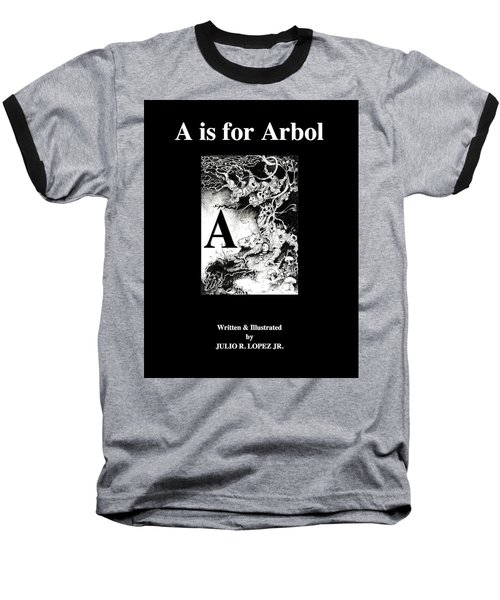 A Is For Arbol Baseball T-Shirt by Julio Lopez