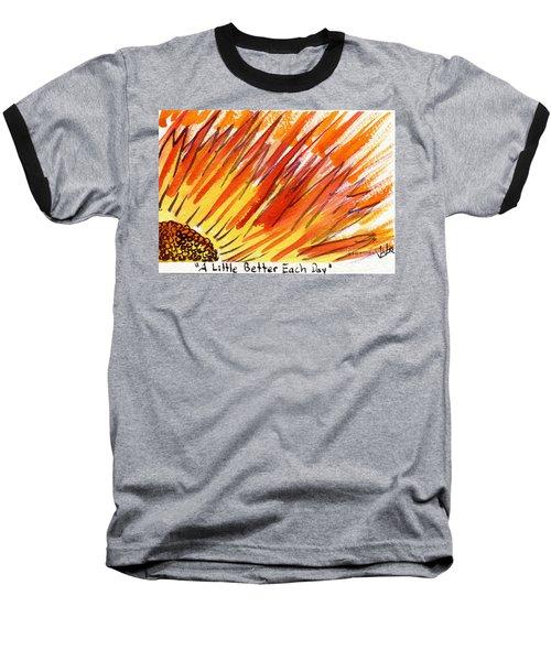 A Little Better Each Day  Baseball T-Shirt