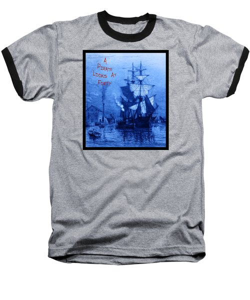 A Pirate Looks At Forty Baseball T-Shirt by John Stephens