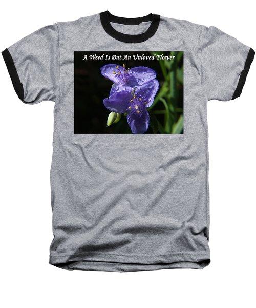 A Weed Is But An Unloved Flower Baseball T-Shirt