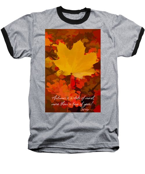 Autumn Is A State Of Mind More Than A Time Of Year Baseball T-Shirt