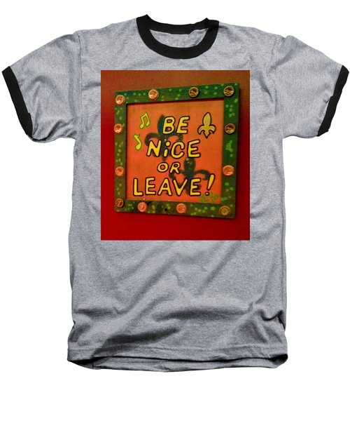Be Nice Or Leave Baseball T-Shirt