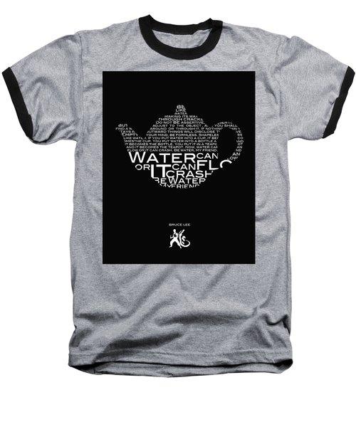 Be Water My Friend  Baseball T-Shirt
