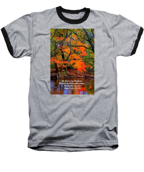 Beside Still Waters Psalm 23.1-3 - From Fire In The Creek B1 - Owens Creek Frederick County Md Baseball T-Shirt