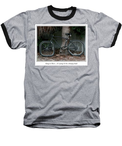 Baseball T-Shirt featuring the photograph Bumpy Ride by Mariarosa Rockefeller