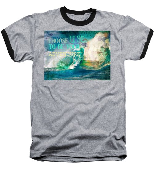 Baseball T-Shirt featuring the photograph Choose Life To Be Your Adventure by Toni Hopper