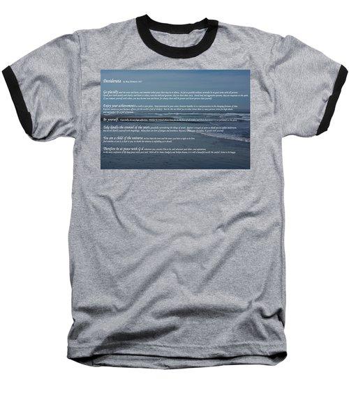 Desiderata  Baseball T-Shirt by Tikvah\'s Hope