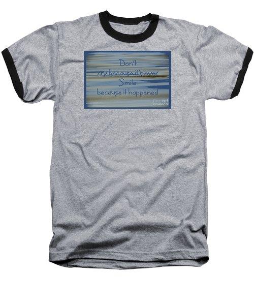 Don't Cry.....1 Baseball T-Shirt
