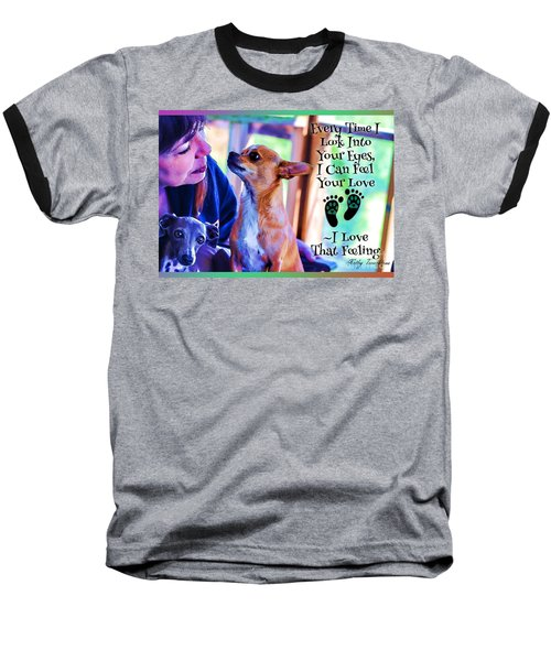 Every Time I Look Into Your Eyes Baseball T-Shirt