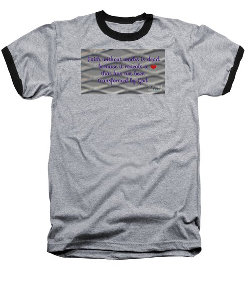 Faith Without Works Baseball T-Shirt