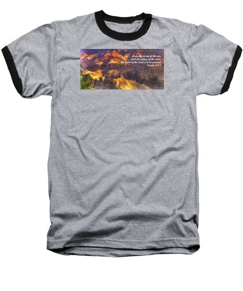From The Rising Of The Sun...the Name Of The Lord Is To Be Praised - Psalm 113.3 - Grand Canyon Baseball T-Shirt by Michael Mazaika
