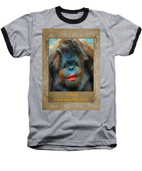 Give Us A Little Kiss Baseball T-Shirt