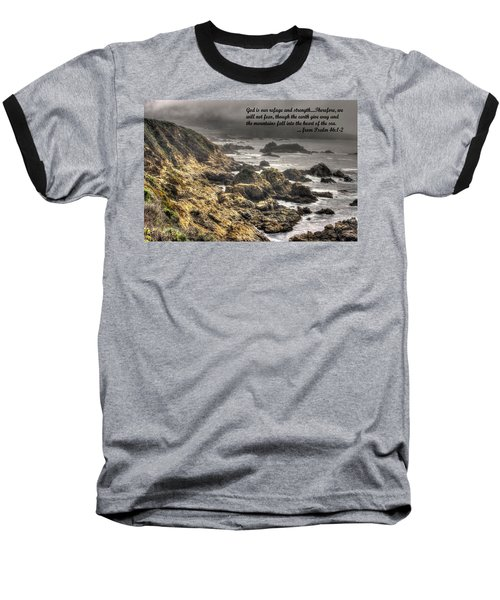 God - Our Refuge And Strength Though The Mountains Fall Into The Sea - From Psalm 46.1-2 - Big Sur Baseball T-Shirt by Michael Mazaika