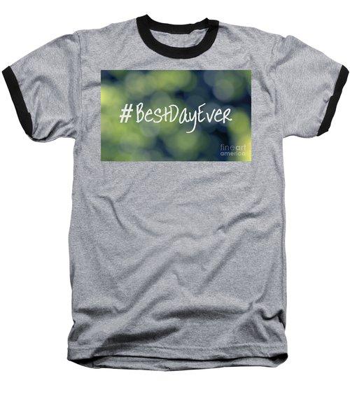 Hashtag Best Day Ever Baseball T-Shirt by Ella Kaye Dickey