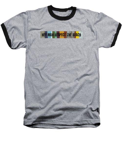 Hey Man Respect The Beach Baseball T-Shirt