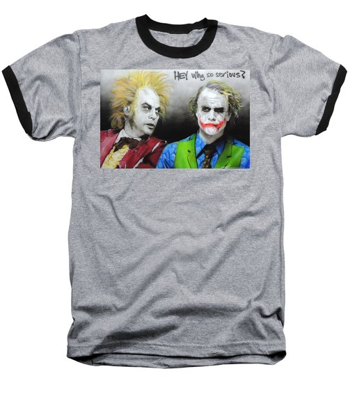 Hey, Why So Serious? Baseball T-Shirt