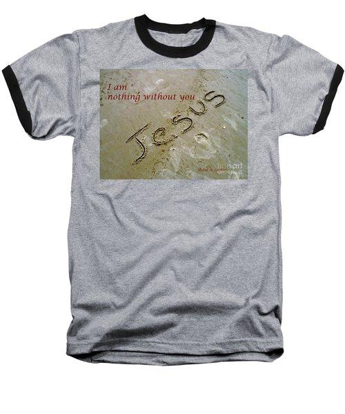 I Am Nothing Without You Baseball T-Shirt