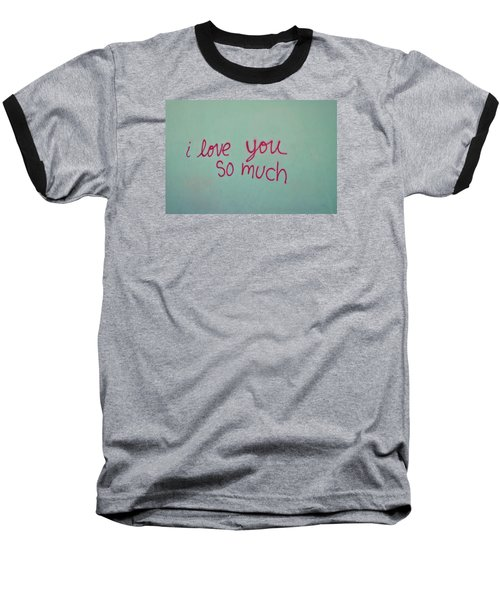 I Love You So Much Baseball T-Shirt