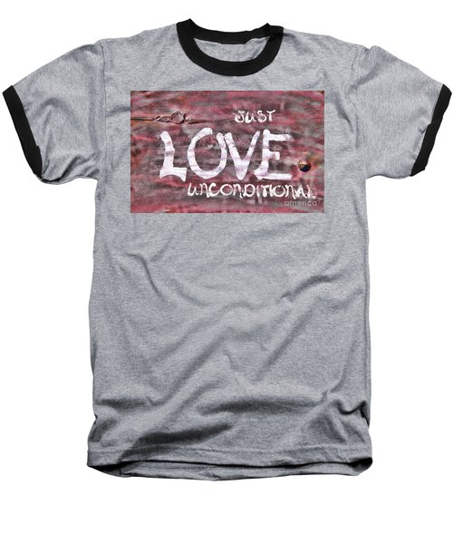 Just Love Unconditional  Baseball T-Shirt by Cathy  Beharriell