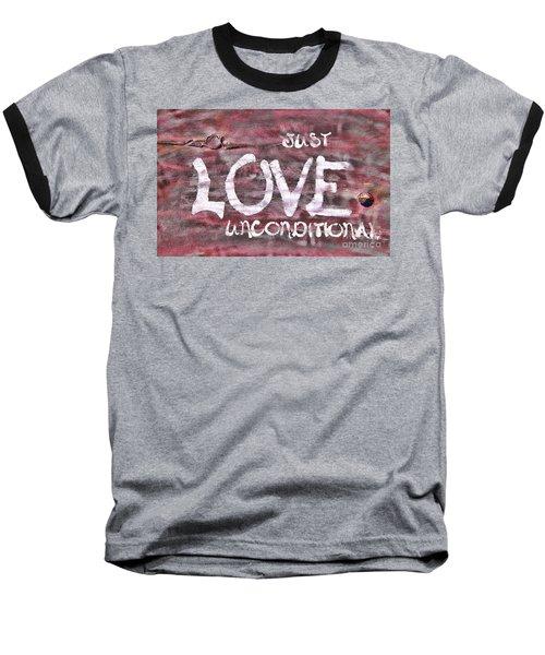 Just Love Unconditional  Baseball T-Shirt