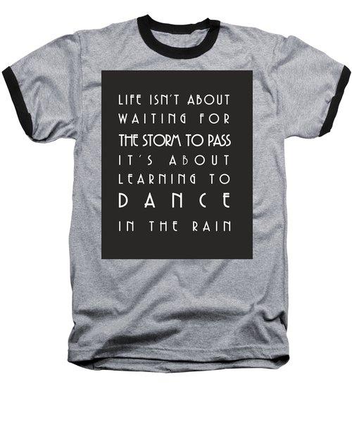 Learn To Dance In The Rain Baseball T-Shirt