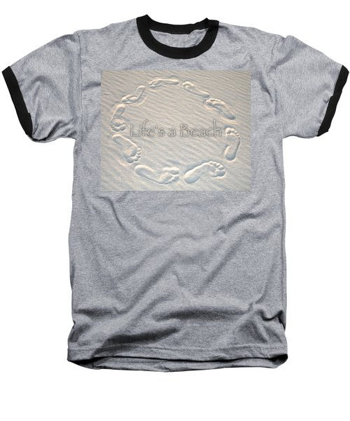 Lifes A Beach With Text Baseball T-Shirt by Charlie and Norma Brock