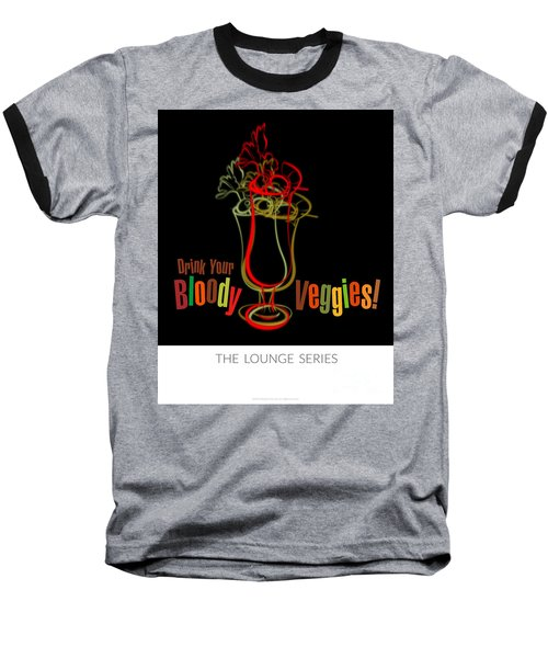 Lounge Series - Drink Your Bloody Veggies Baseball T-Shirt by Mary Machare