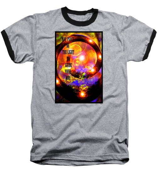 Baseball T-Shirt featuring the photograph May Peace Be The Light To Guide Your Way by Susanne Still