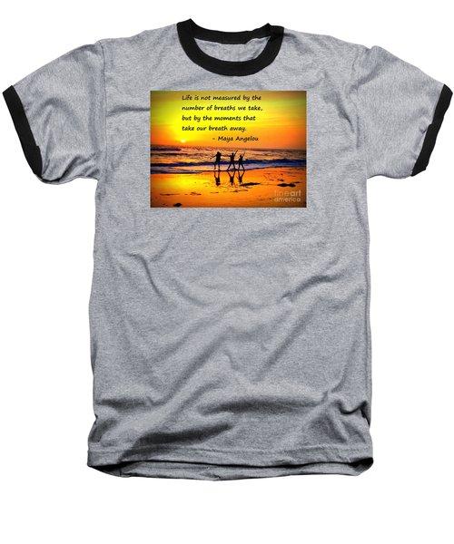 Moments That Take Our Breath Away - Maya Angelou Baseball T-Shirt by Shelia Kempf