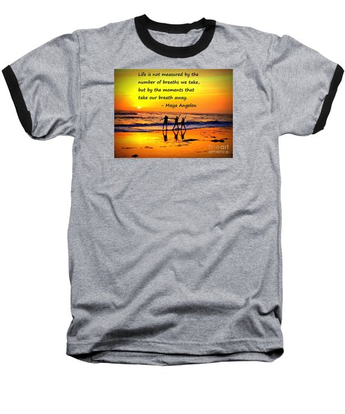 Moments That Take Our Breath Away - Maya Angelou Baseball T-Shirt