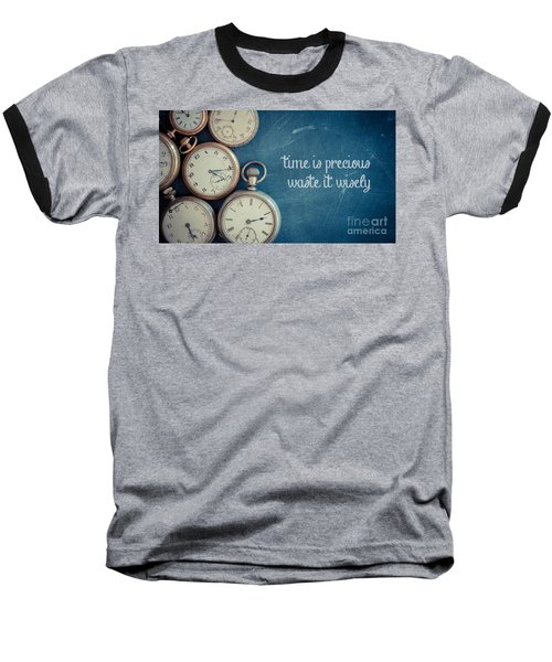 Time Is Precious Waste It Wisely Baseball T-Shirt