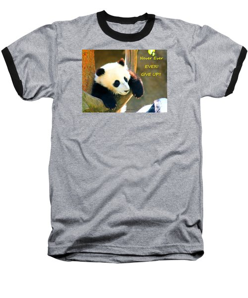 Panda Baby Bear Never Ever Ever Give Up Baseball T-Shirt