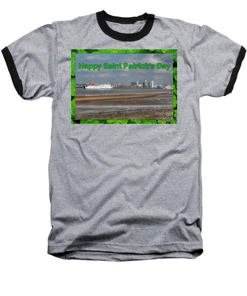 Saint Patrick's Greeting Across The Mersey Baseball T-Shirt