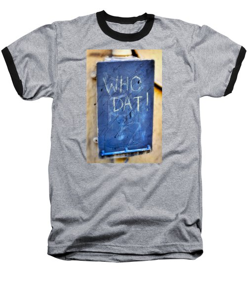 Baseball T-Shirt featuring the photograph Who Dat by Nadalyn Larsen