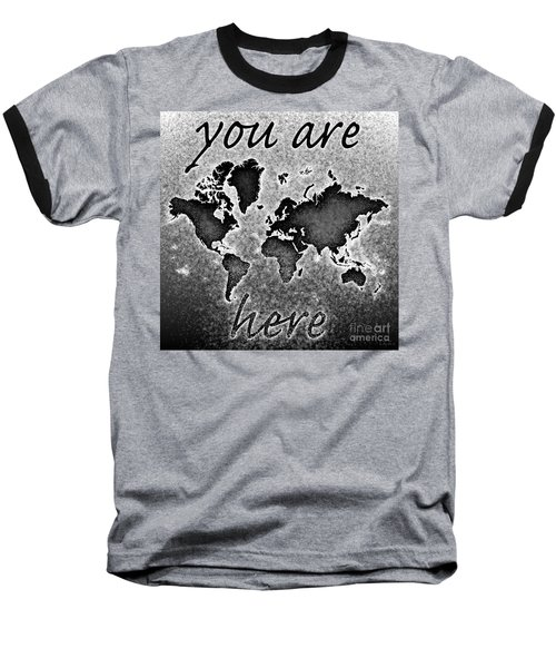 World Map You Are Here Novo In Black And White Baseball T-Shirt