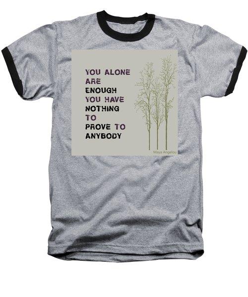 You Alone Are Enough - Maya Angelou Baseball T-Shirt