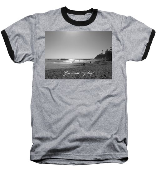 You Made My Day Baseball T-Shirt by Connie Fox