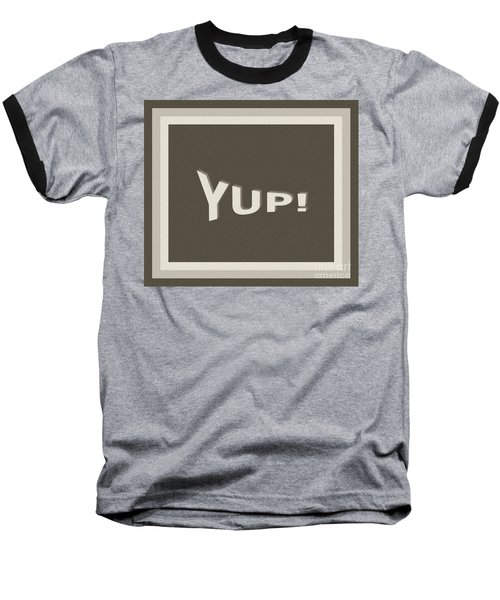Yup Greyscale Baseball T-Shirt