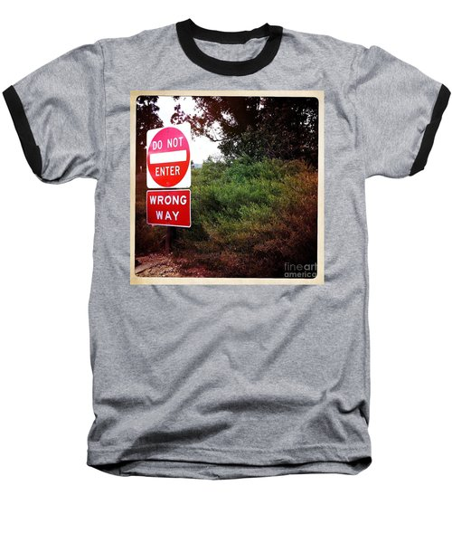 Baseball T-Shirt featuring the photograph Do Not Enter - Wrong Way by Nina Prommer