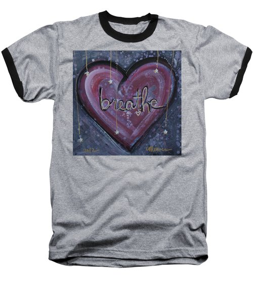 Heart Says Breathe Baseball T-Shirt